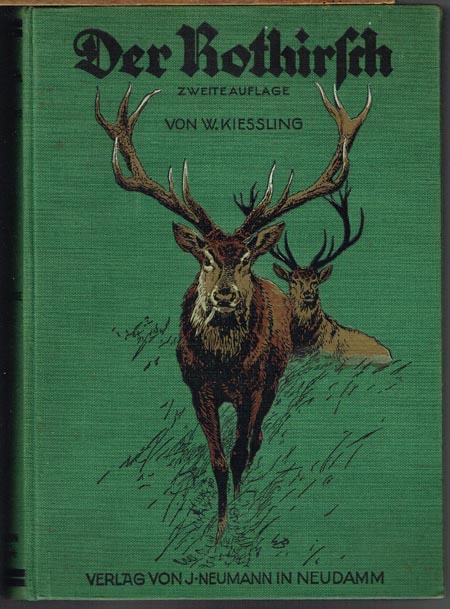 W. Kiessling: Der Rothirsch. Mit 2 Farbendrucktafeln und 275 Textabbildungen sowie zahlreichen Leisten und Vignetten.
