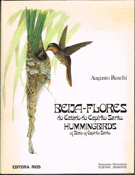 Augusto Ruschi: Beija-Flores do Estado do Espirito Santo. Hummingbirds of State of Espirito Santo. Ilustracoes / Illustrations Etienne Demonte.