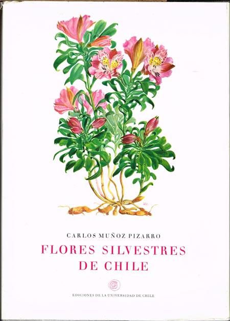 Carlos Munoz Pizarro: Flores Silvestres de Chile. Prólogo de Sir Georges Taylor. 51 Láminas originales de Eugenio Sierra Ráfols.