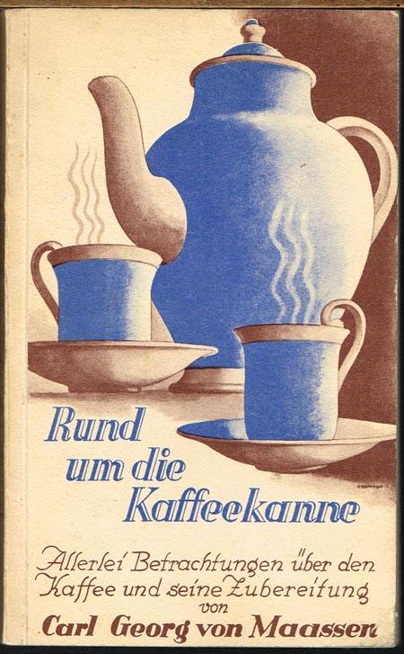 Carl Georg von Maassen: Rund um die Kaffeekanne. Allerlei Betrachtungen über den Kaffee und seine Zubereitung.