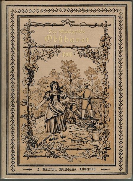 Der schweizerische Obstbauer. Ein praktischer Wegweiser für alle Gebiete des Obst- und Gartenbaues. 2. Jahrgang 1900. Herausgegeben von J. Bärtschi.
