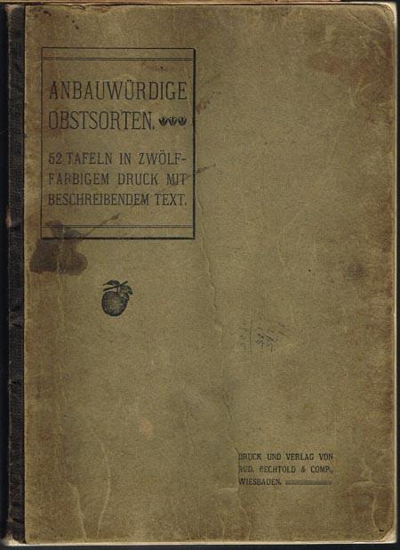 Anbauwürdige Obstsorten. 52 Tafeln in zwölffarbigem Druck mit beschreibendem Text.