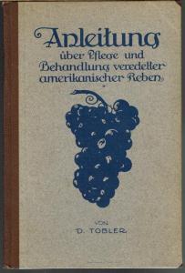 D. Tobler: Anleitung über Anbau, Pflege und Behandlung veredelter amerikanischer Reben auf Grund gemachter Erfahrungen für rheintalische Verhältnisse.