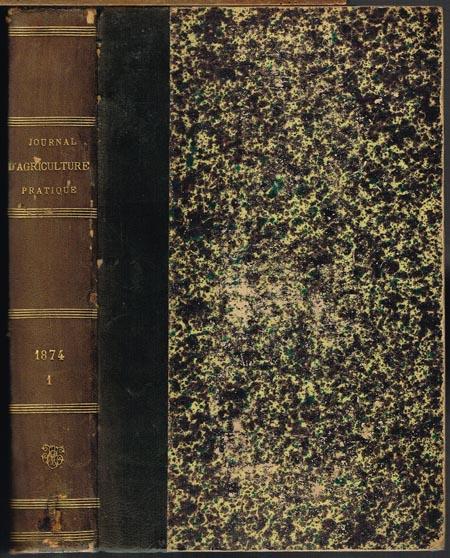 Journal d'Agriculture Pratique. Seconde partie de la Maison Rustique du 19e siecle. Fondé en 1837 par Alexandre Bixio. Rédacteur en Chef: M. E. Lecouteux. 38e Année - Tome 1.