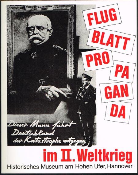 Flugblattpropaganda im II. Weltkrieg. Eine Ausstellung in Zusammenarbeit mit Klaus Kirchner und Adolf Wild. 0