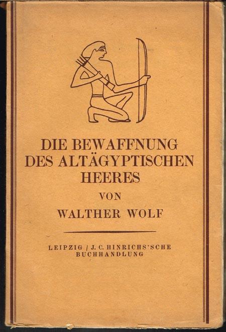 Walther Wolf: Die Bewaffnung des Altägyptischen Heeres. Mit 71 Abbildungen im Text und 22 Tafeln.