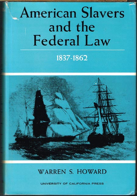 Warren S. Howard: American Slavers and the Federal Law. 1837-1862.