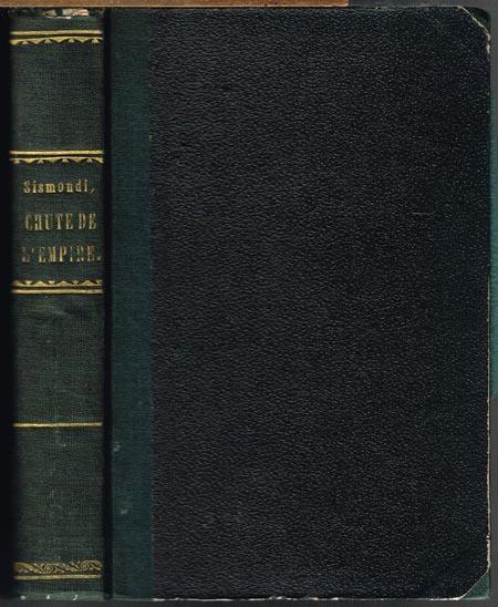 J.-C.-L. Sismonde de Sismondi: Histoire de la Chute de l'Empire Romain et du Déclin de la Civilisation de l'an 250 a l'an 1000. 2 Bände in 1.
