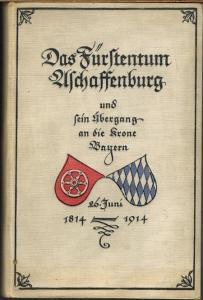 Hermann Ketterer: Das Fürstentum Aschaffenburg und sein Übergang an die Krone Bayern.