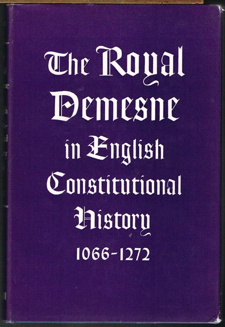 Robert S. Hoyt: The Royal Demesne in English Constitutional History: 1066-1272.