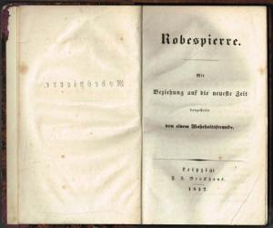 [Friedrich August Schulze]: Robespierre. Mit Beziehung auf die neueste Zeit dargestellt von einem Wahrheitsfreunde.