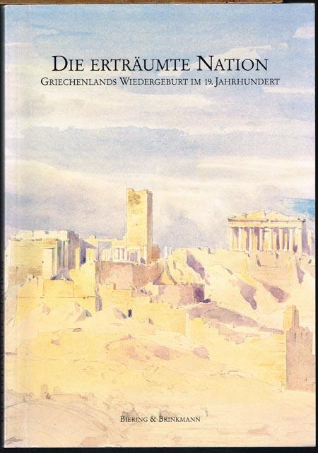 Die erträumte Nation. Griechenlands Wiedergeburt im 19. Jahrhundert. Herausgegeben von Reinhard Heydenreuter, Jan Murken und Raimund Wünsche.