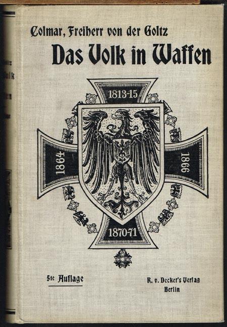 Colmar, Freiherr von der Goltz: Das Volk in Waffen. Ein Buch über Heerwesen und Kriegführung unserer Zeit.