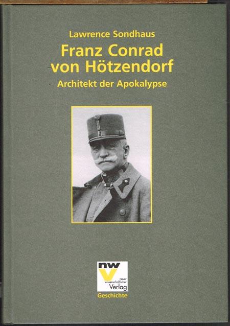 Lawrence Sondhaus: Franz Conrad von Hötzendorf. Architekt der Apokalypse. Herausgegeben von Heeresgeschichtliches Museum / Militärhistorisches Institut in Wien.