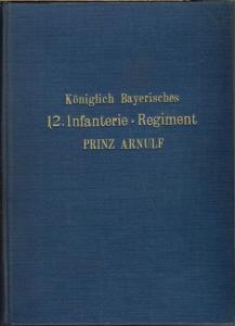 Das königlich bayerische 12. Infanterie-Regiment Prinz Arnulf. Unter Benützung der amtlichen Kriegstagebücher bearbeitet von Mitgliedern des Vereins der Offiziere, Sanitätsoffiziere und Beamten des k. b. 12. Infanterie-Regiments Prinz Arnulf. Mit 7 Kar...
