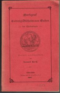 Leonard Korth: Markgraf Ludwig Wilhelm von Baden - der Türkenlouis. Ein Zeit- und Lebensbild.