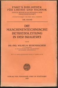Wilhelm Redenbacher: Die Maschinentechnische Betriebsleitung in der Brauerei. Mit 61 Abbildungen und 21 Tabellen.