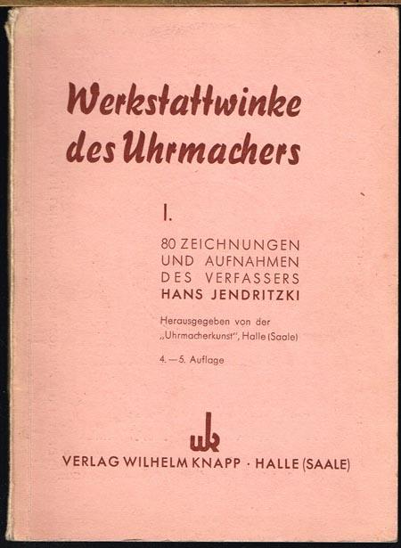 """Hans Jendritzki: Werkstattwinke des Uhrmachers I. 80 Zeichnungen und Aufnahmen des Verfassers. Herausgegeben von der """"Uhrmacherkunst"""", Halle (Saale)."""