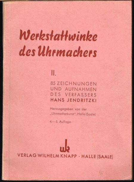 """Hans Jendritzki: Werkstattwinke des Uhrmachers II. 85 Zeichnungen und Aufnahmen des Verfassers. Herausgegeben von der """"Uhrmacherkunst"""", Halle (Saale)."""