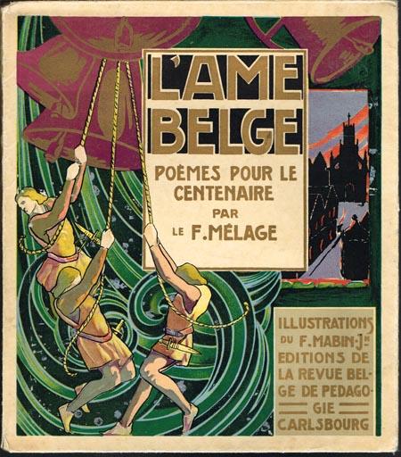 L'Ame Belge. Poèmes pour le Centenaire par le F. Mélage. Illustrations du F. Mabin Joseph.