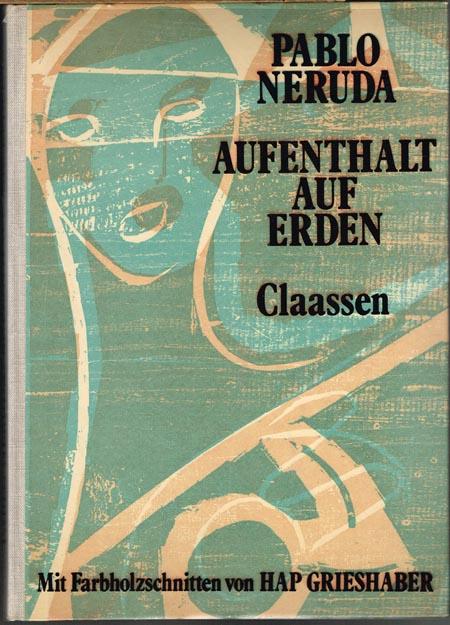 Pablo Neruda: Aufenthalt auf Erden. Mit 18 Farbholzschnitten von HAP Grieshaber.