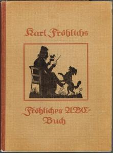 Karl Fröhlichs fröhliches ABC-Buch. Herausgegeben vom Kunstwart.