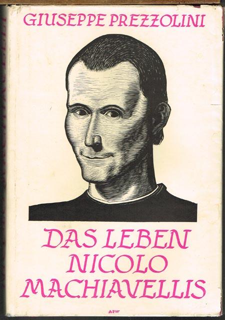 Giuseppe Prezzolini: Das Leben Nicolo Machiavellis. Übersetzung aus dem Italienischen von Theodor Lücke. Mit Holzschnitten von A. Paul Weber.