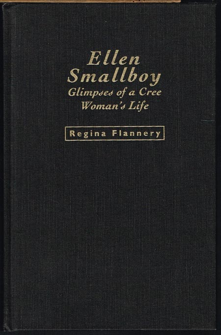 Regina Flannery: Ellen Smallboy. Glimpses of a Cree Woman's Life. Historical Context by John S. Long. Literature on the Cree of James Bay. Suggestions for Further Reading by Laura Peers.