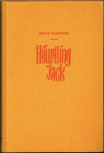 Häuptling Jack. Kintpuash. Anführer der Modoc Indianer im Kampf um ihre Heimat. Nach historischen Quellen erzählt von Ernie Hearting.