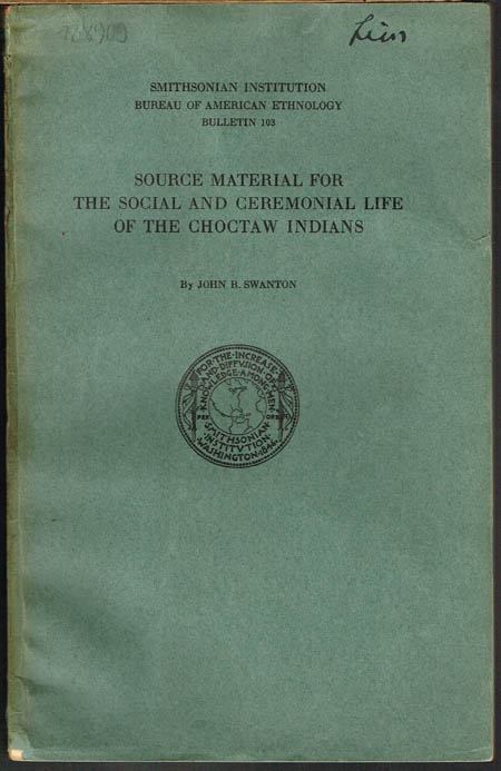 John R. Swanton: Source Material for the Social and Cereminial Life of the Choctaw Indians.