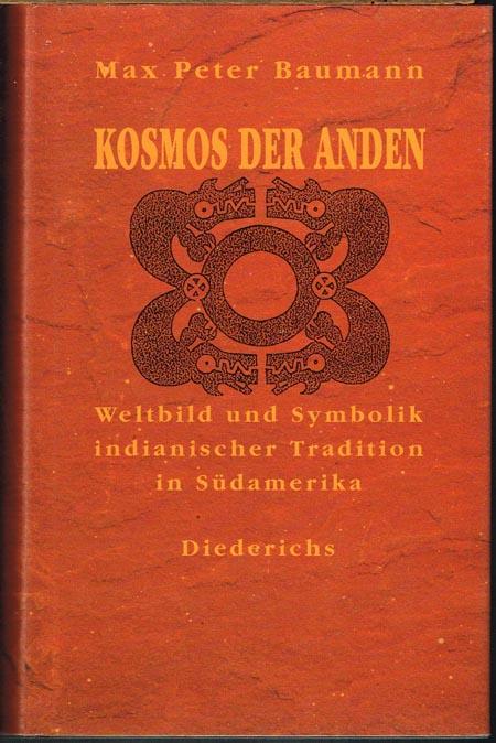 Max Peter Baumann: Kosmos der Anden. Weltbild und Symbolik indianischer Tradition in Südamerika. Herausgegeben von Max Peter Baumann.