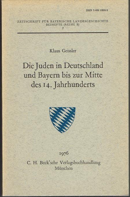Klaus Geissler: Die Juden in Deutschland und Bayern bis zur Mitte des 14. Jahrhunderts.