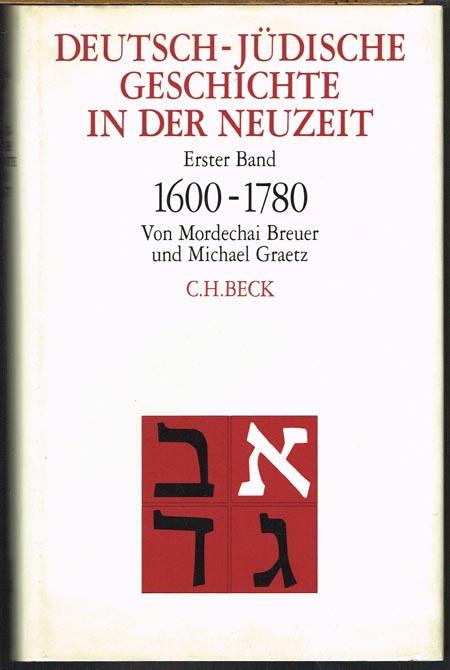 Mordechai Breuer und Michael Graetz: Deutsch-Jüdische Geschichte in der Neuzeit. Erster Band: 1600 - 1780. Mit 53 Abbildungen und 6 Karten.
