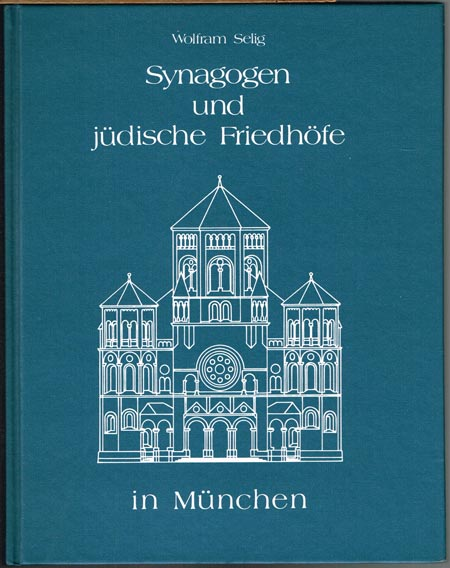 Wolfram Selig (Hrsg.): Synagogen und jüdische Friedhöfe in München.