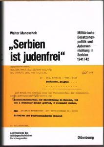 Walter Manoschek: Serbien ist judenfrei. Militärische Besatzungspolitik und Judenvernichtung in Serbien 1941/42.