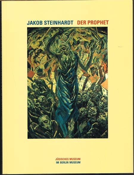 Jakob Steinhardt. Der Prophet. Ausstellungs- und Bestandskatalog.