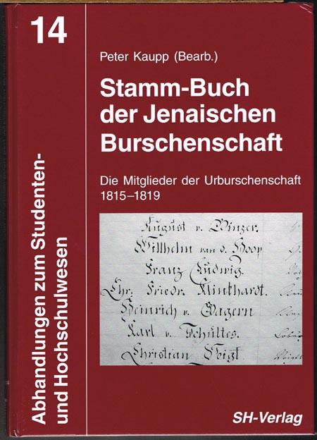 Peter Kaupp (Bearb.): Stamm-Buch der Jenaischen Burschenschaft. Die Mitglieder der Urburschenschaft 1815-1819.