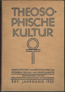 Theosophische Kultur. Monatsschrift zur Entwicklung der Höheren Seelen- und Geisteskräfte. Herausgegeben von der Theosophischen Gesellschaft in Deutschland. XXV. Jahrgang 1933.