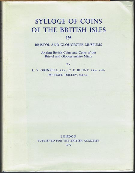 Sylloge of Coins of the British Isles. 19: L. V. Grinsell, C. E. Blunt and Michael Dolley: Bristol and Gloucester Museums. Ancient British Coins and Coins of the Bristol and Gloucestershire Mints.