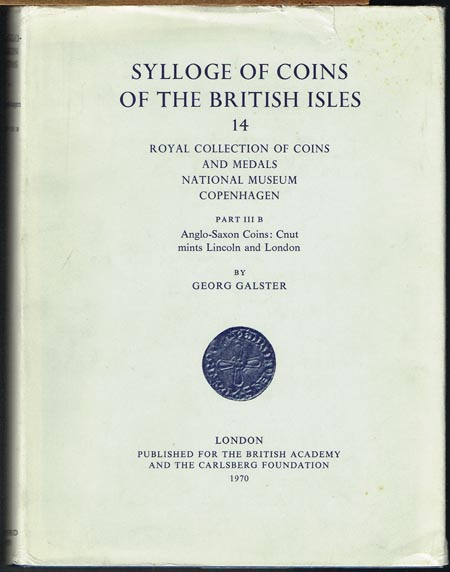 Sylloge of Coins of the British Isles. 14: Georg Galster: Royal Collection of Coins and Medals National Museum Copenhagen. Part III B: Anglo-Saxon Coins: Cnut mints Lincoln and London.