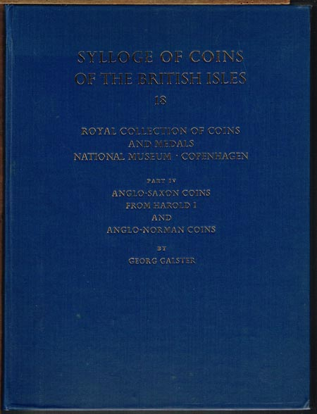Sylloge of Coins of the British Isles. 18: Georg Galster: Royal Collection of Coins and Medals National Museum Copenhagen. Part IV: Anglo-Saxon Coins from Harold I and Anglo-Norman Coins.