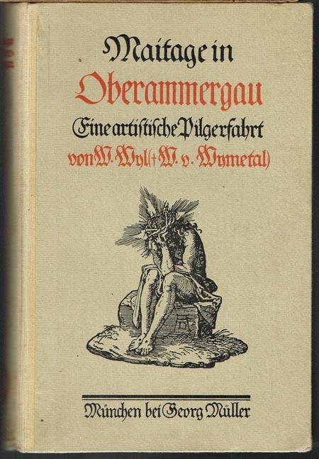 Maitage in Oberammergau. Eine artistische Pilgerfahrt von W. Wyl († Wilhelm von Wymetal). Mit einem biographischen Geleitwort und einem apologetischen Nachwort von Friedrich Dolores von Wymetal.
