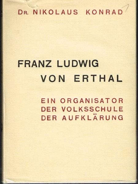 Nikolaus Konrad: Franz Ludwig von Erthal. Fürstbischof von Würzburg u. Bamberg (1779-1795). Ein Organisator der Volksschule der Aufklärung.