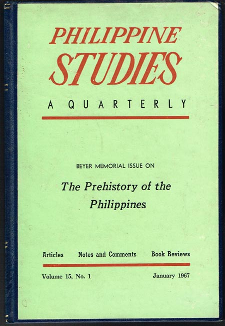 Philippine Studies. A Quarterly. Beyer Memorial Issue on The Prehistory of the Philippines. Articles. Notes and Comments. Book Reviews. Volume 15, No. 1, January 1967.
