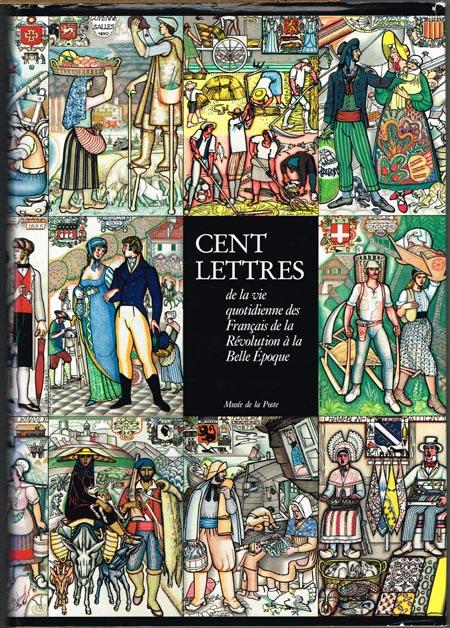 Annette Apaire / Gilles Cornut-Gentille: Cent Lettres de la vie quotidienne des Francais de la Révolution à la Belle Époque.