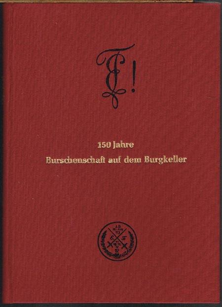 150 Jahre Burschenschaft auf dem Burgkeller. Festschrift zur 150. Wiederkehr der Gründung der Burschenschaft in Jena. Bearbeitet von Peter Kaupp und Reinhard Stegmann.