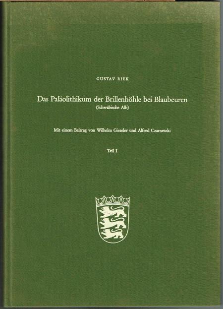 Gustav Riek: Das Paläolithikum der Brillenhöhle bei Blaubeuren (Schwäbische Alb). Mit einem Beitrag von Wilhelm Gieseler und Alfred Czarnetzki. Teil 1.