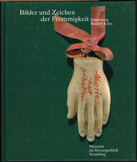 Bilder und Zeichen der Frömmigkeit. Sammlung Rudolf Kriss.
