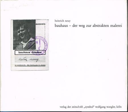 Heinrich Neuy: bauhaus - der weg zur abstrakten malerei.