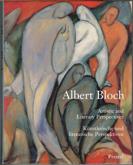 Albert Bloch. Artistic and literary perspectives. Künstlerische und literarische Perspektiven. Edited by Frank Baron, Helmut Arntzen, David Cateforis.
